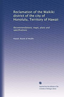 Reclamation of the Waikiki district of the city of Honolulu, Territory of Hawaii: Recommendations, maps, plans and specifi...
