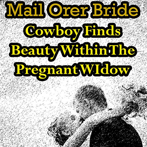 Mail Order Bride: Cowboy Finds Beauty Within the Pregnant Widow audiobook cover art