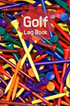 Golf Log Book: Colorful Golf Tees Golf Journal, Golf Yardage Book, Gift for Golf Enthusiast to Keep Track of Golf Data