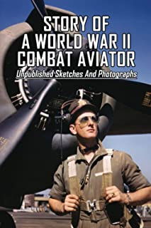 Story Of A World War II Combat Aviator: Unpublished Sketches And Photographs: Night Dogfighting