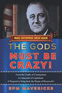 Make Enterprise Great Again: The Gods Must Be Crazy!: A Tiger Ride from Cradle of Communism to Catacomb of Capitalism: A P...
