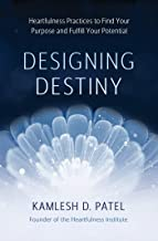 Designing Destiny: Heartfulness Practices to Find Your Purpose and Fulfill Your Potential