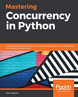 Mastering Concurrency in Python: Create faster programs using concurrency, asynchronous, multithreading, and parallel programming (English Edition)