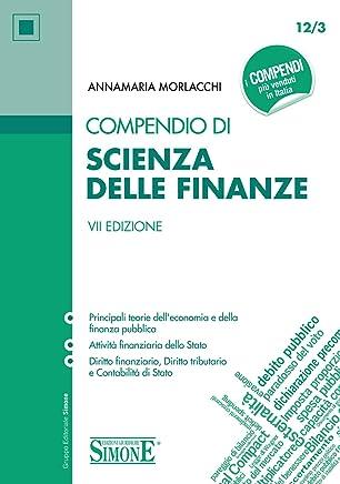 Compendio di Scienza delle Finanze: • Principali teorie delleconomia e della finanza pubblica • Attività finanziaria dello Stato • Diritto finanziario, Diritto tributario e Contabilità di Stato