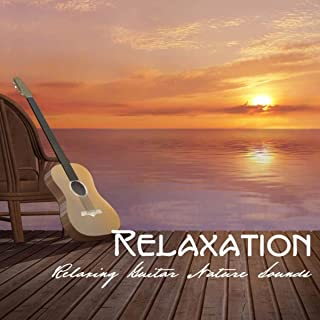Relaxation: Relaxing Guitar Nature Sounds Relaxation, Ambient Meditation Music for Relaxation Exercises, Stress Free, Yoga, Deep Sleep and Massage, Time to Relaxation, Nature Music and Guitar Instrumental Songs