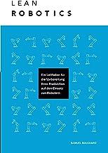 Lean Robotics: Ein Leitfaden für die Vorbereitung Ihrer Produktion auf den Einsatz von Robotern (German Edition)