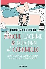 Amiche, lacrime & popcorn al caramello: una storia di sopravvivenza alla fine del primo amore (Italian Edition) Versión Kindle