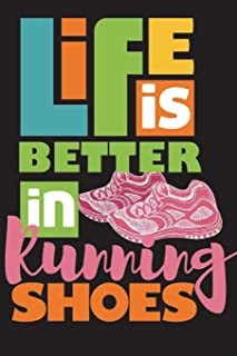 Life Is Better In Running Shoes: Running Log Book My Running Diary, Runners Training Log, Running Logs, Track Distance, Ti...