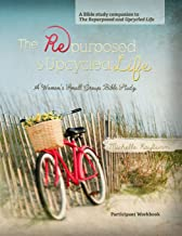 The Repurposed and Upcycled Life: A Women's Small Group Bible Study