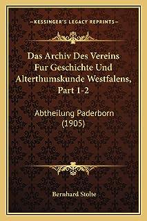 Das Archiv Des Vereins Fur Geschichte Und Alterthumskunde Westfalens, Part 1-2: Abtheilung Paderborn (1905)