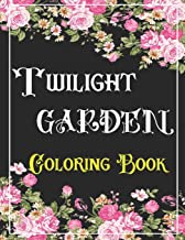 TWILIGHT GARDEN Coloring Book: An Adults Coloring Book Relaxation- Depression, anxiety, Stress Relieving, Easy, and Relaxi...