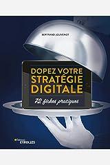 Dopez votre stratégie digitale: 72 fiches pratiques Format Kindle