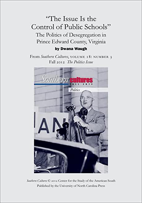 """""""The Issue Is the Control of Public Schools"""": The Politics of Desegregation in Prince Edward County, Virginia: An article from Southern Cultures 18:3, Fall 2012: The Politics Issue (English Edition)"""