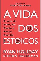 A Vida Dos Estoicos: A Arte de Viver, de Zenão a Marco Aurélio eBook Kindle