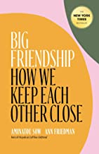 Big Friendship: How We Keep Each Other Close PDF