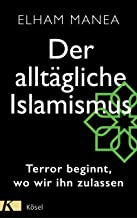 Der alltägliche Islamismus: Terror beginnt, wo wir ihn zulassen (German Edition)