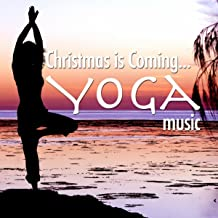Christmas is Coming: Relaxing New Age Music with Nature Sounds Ideal for Yoga Lessons, Yoga Classes