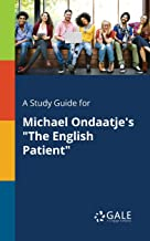 """A Study Guide for Michael Ondaatje's """"The English Patient"""" (For Students)"""