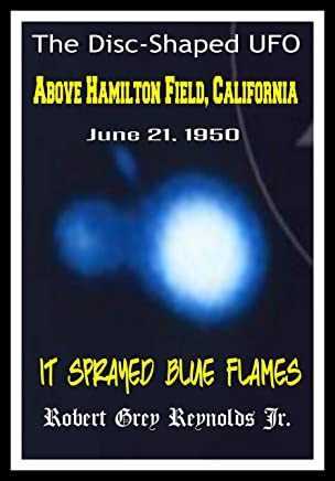 The Disc-Shaped UFO: Above Hamilton Field, California June 21, 1950 It Sprayed Blue Flames