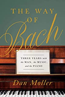 The Way of Bach: Three Years with the Man, the Music, and th