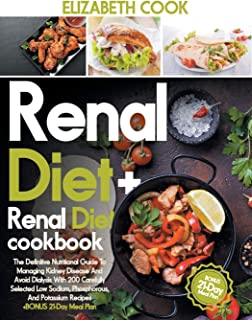 Renal Diet: The Definitive Nutritional Guide To Managing Kidney Disease And Avoid Dialysis With 200 Carefully Selected Low...