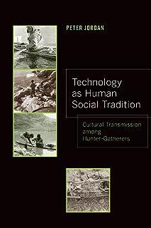 Technology as Human Social Tradition: Cultural Transmission among Hunter-Gatherers (Volume 7) (Origins of Human Behavior a...