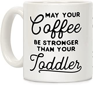 LookHUMAN May Your Coffee Be Stronger Than Your Toddler White 11 Ounce Ceramic Coffee Mug