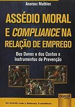 Assédio Moral e Compliance na Relação de Emprego: Dos Danos e dos Custos e Instrumentos de Prevenção - De Acordo com a Ref...