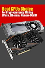 Best GPUs Choice for Cryptocurrency Mining ZCash, Etherum, Monero (XMR): Best GPU Choices For A Mining Rig