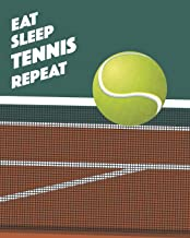 Eat Sleep Tennis Repeat: - Lined Notebook, Diary, Record, Log Book & Journal - Gift for Kids Teens Mens Women Players & Coaches Who Love Tennis (8