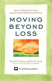 Moving Beyond Loss: Real Answers to Real Questions from Real People―Featuring the Proven Actions of The Grief Recovery Method