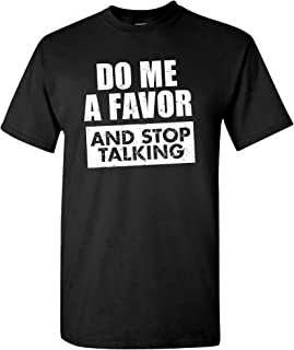 Do Me a Favor and Stop Talking - Funny Sarcastic Humor Graphic T Shirt