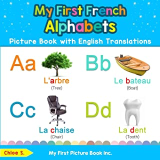My First French Alphabets Picture Book with English Translations: Bilingual Early Learning & Easy Teaching French Books fo...