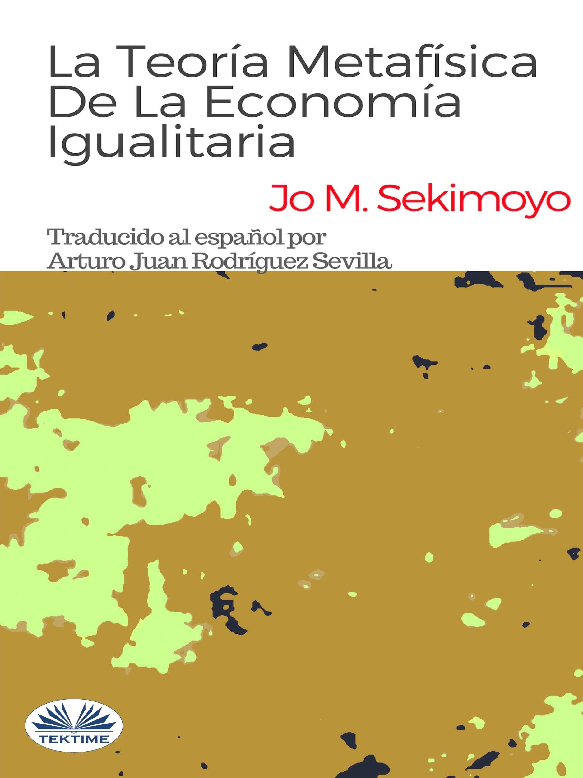 La Teoría Metafísica De La Economía Igualitaria (Spanish Edition)
