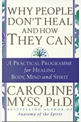 Why People Don't Heal & How They Can: A Practical Programme for Healing Body, Mind and Spirit Kindle Edition