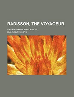 Radisson, the Voyageur; A Verse Drama in Four Acts