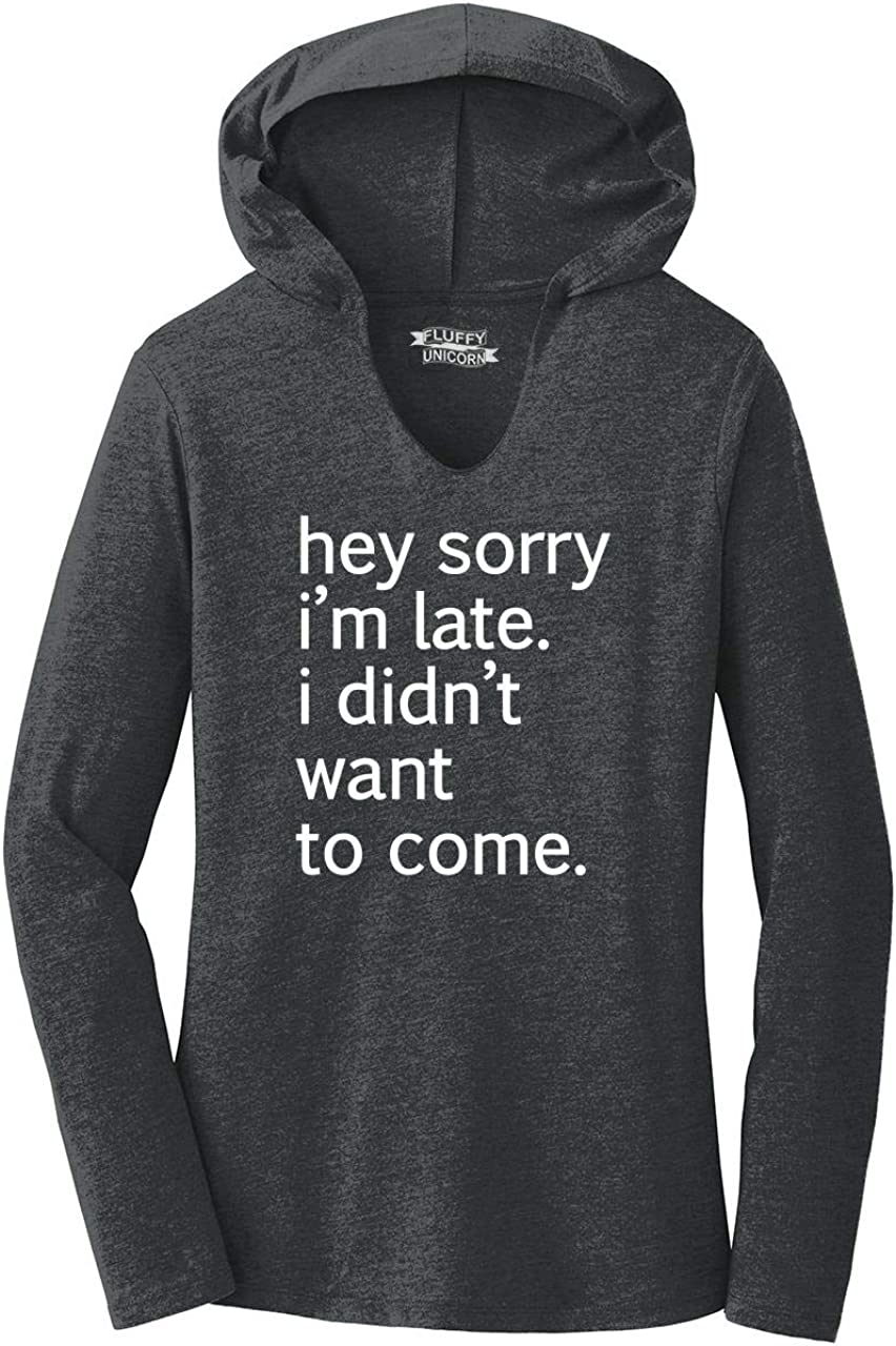 Comical Shirt Ladies Hey Sorry I'm Late I Didn't Want Come Funny