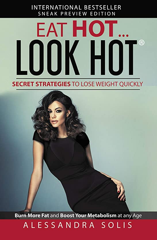 EAT HOT...LOOK HOT?, Secret Strategies to Lose Weight Quickly: Burn More Fat and Boost Your Metabolism at any Age! Sneak Preview Edition (EAT HOT, LOOK HOT Book 1) (English Edition)