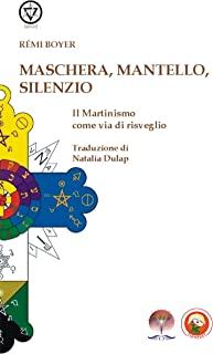Maschera, Mantello e Silenzio: Il Martinismo come via di risveglio (Esoterismo) (Italian Edition)