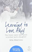 Learning to Love Amy: The Foster Carer Who Saved a Mother and a Daughter