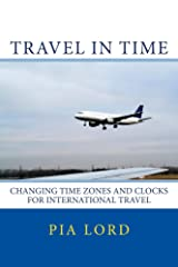 Travel in Time: Changing Time Zones and Clocks for International Travel Kindle Edition