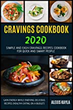 CRAVINGS COOKBOOK 2020: Simple And Easy Cravings Recipes Cookbook For Quick And Smart People | Gain Energy While Enjoying ...
