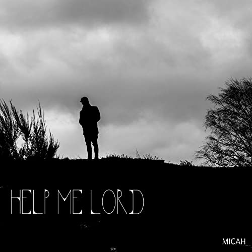 Help Me Lord By Micah On Amazon Music