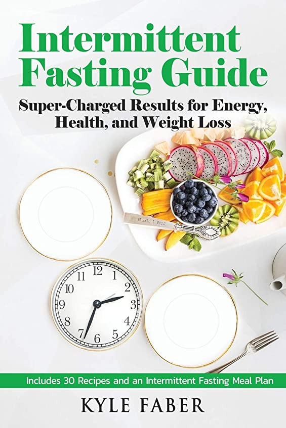 幽霊タヒチ本当のことを言うとIntermittent Fasting Guide: Super-Charged Results for Energy, Health, and Weight Loss: Includes 30 Recipes and an Intermittent Fasting Meal Plan