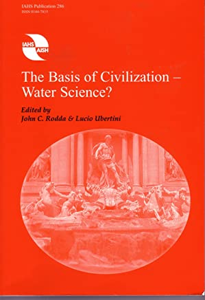 The Basis of Civilization - Water Science? (IAHS Proceedings & Reports)