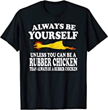 Always Be Yourself Unless You Can Be A Rubber Chicken Shirt