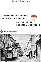 Scaricare Libri L'incredibile storia di António Salazar, il dittatore che morì due volte PDF