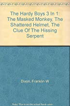 the hardy boys 3 in one: the masked monkey, the shattered helmet, the clue of the hissing serpent