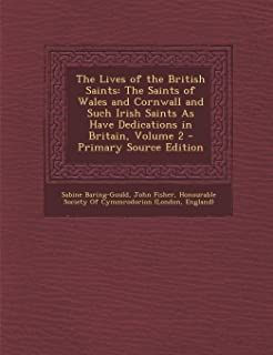 The Lives of the British Saints: The Saints of Wales and Cornwall and Such Irish Saints as Have Dedications in Britain, Vo...