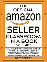 The Official Amazon Seller Classroom In A Book: Volume I: The Definitive Guide To Mastering The Art Of Retailing Products ...